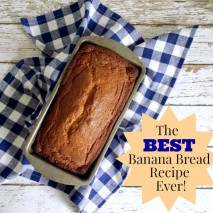The Best Banana Bread Recipe Ever!