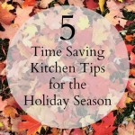 5 Timesaving Kitchen Tips for the Holiday Season