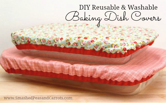 http://smashedpeasandcarrots.com/wp-content/uploads/2016/05/DIY-Reusable-and-Washable-Baking-Dish-Covers.jpg
